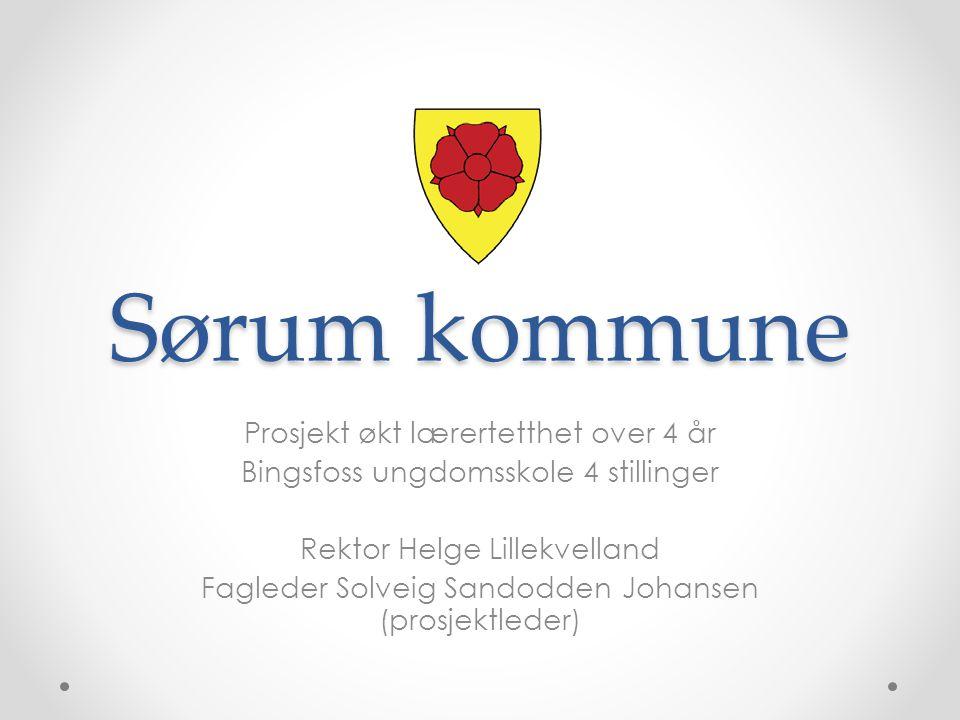 Sørum kommune Prosjekt økt lærertetthet over 4 år Bingsfoss ungdomsskole 4 stillinger Rektor Helge Lillekvelland Fagleder Solveig Sandodden Johansen (prosjektleder)