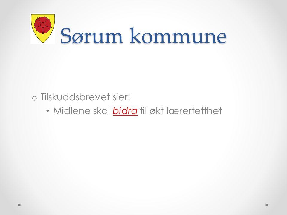 Sørum kommune o Tilskuddsbrevet sier: Midlene skal bidra til økt lærertetthet
