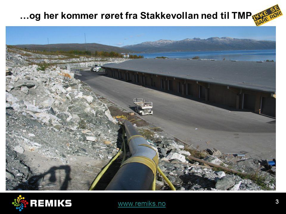 www.remiks.no 3 …og her kommer røret fra Stakkevollan ned til TMP….