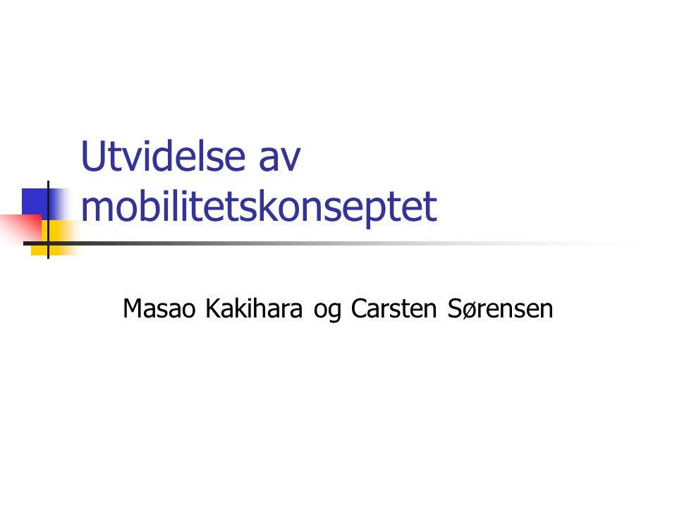 Utvidelse av mobilitetskonseptet Masao Kakihara og Carsten Sørensen