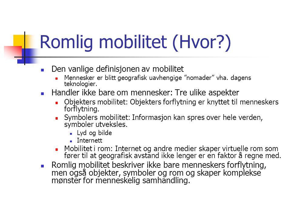 """Romlig mobilitet (Hvor?) Den vanlige definisjonen av mobilitet Mennesker er blitt geografisk uavhengige """"nomader"""" vha. dagens teknologier. Handler ikk"""
