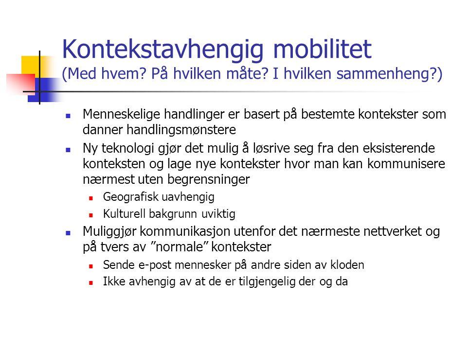 Kontekstavhengig mobilitet (Med hvem? På hvilken måte? I hvilken sammenheng?) Menneskelige handlinger er basert på bestemte kontekster som danner hand
