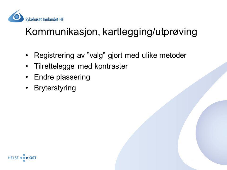 """Kommunikasjon, kartlegging/utprøving Registrering av """"valg"""" gjort med ulike metoder Tilrettelegge med kontraster Endre plassering Bryterstyring"""