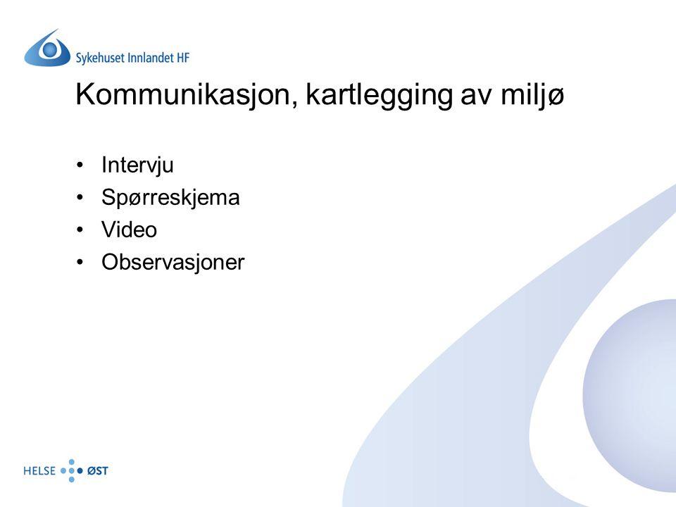 Kommunikasjon, kartlegging av miljø Intervju Spørreskjema Video Observasjoner