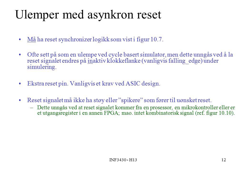INF3430 - H1312 Ulemper med asynkron reset Må ha reset synchronizer logikk som vist i figur 10.7.