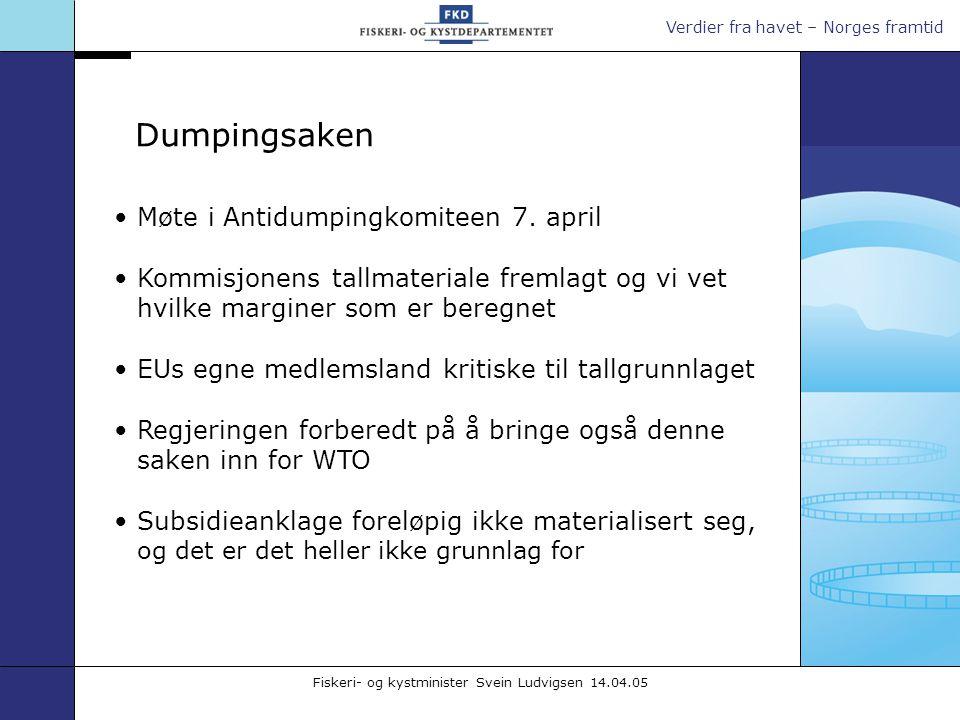 Verdier fra havet – Norges framtid Fiskeri- og kystminister Svein Ludvigsen 14.04.05 Møte i Antidumpingkomiteen 7. april Kommisjonens tallmateriale fr