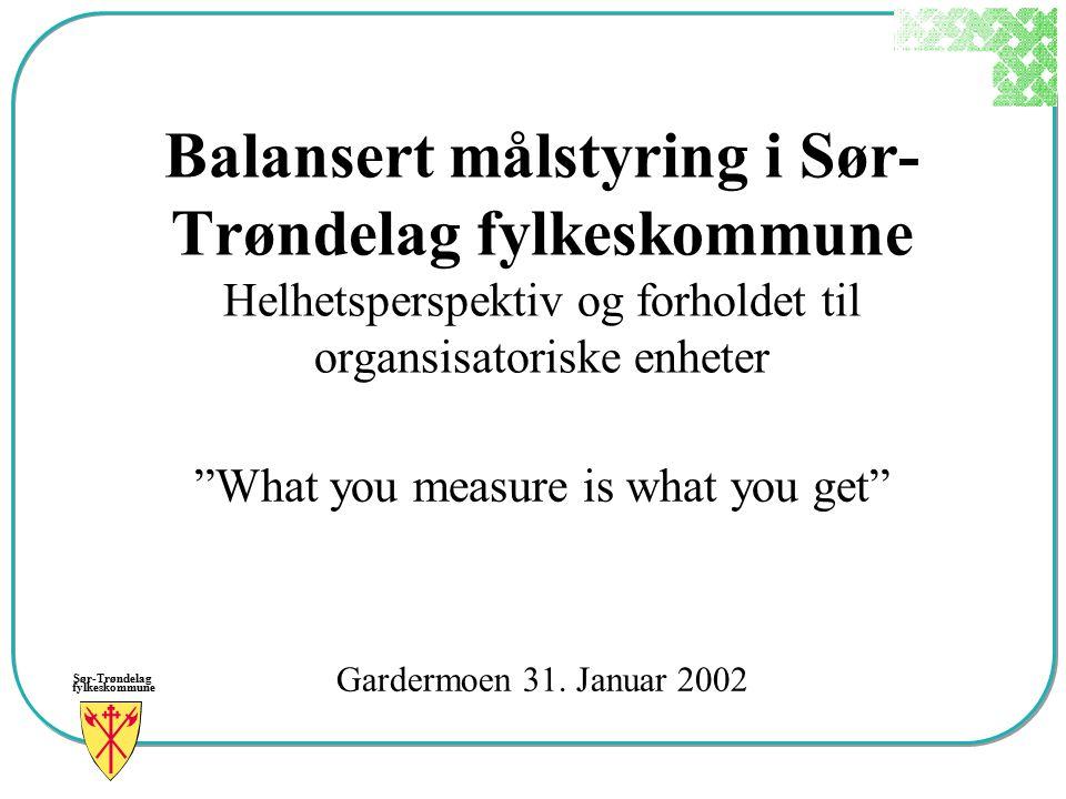"""Sør-Trøndelag fylkeskommune Balansert målstyring i Sør- Trøndelag fylkeskommune Helhetsperspektiv og forholdet til organsisatoriske enheter """"What you"""