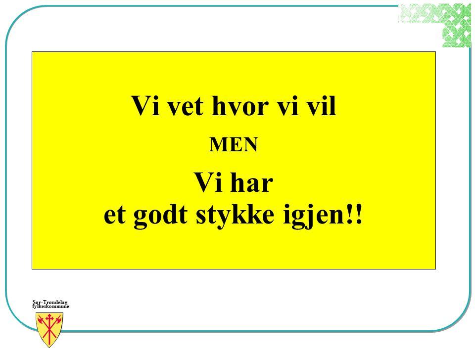 Sør-Trøndelag fylkeskommune Vi vet hvor vi vil MEN Vi har et godt stykke igjen!!