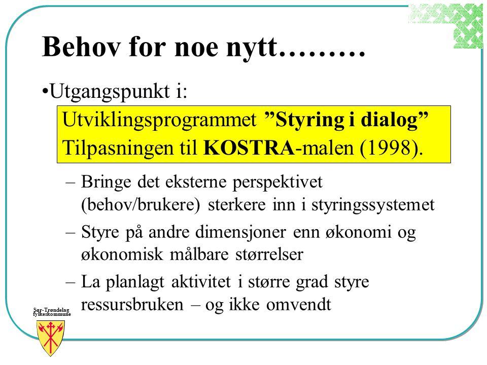 Sør-Trøndelag fylkeskommune Behov for noe nytt……… –Bringe det eksterne perspektivet (behov/brukere) sterkere inn i styringssystemet –Styre på andre di