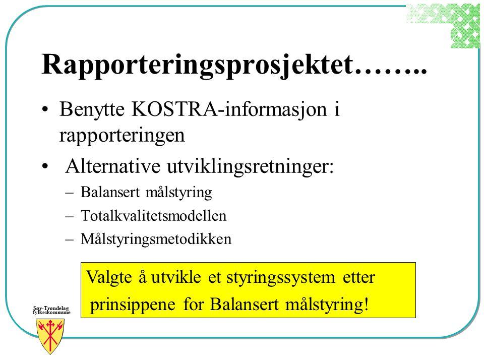 Sør-Trøndelag fylkeskommune Rapporteringsprosjektet…….. Benytte KOSTRA-informasjon i rapporteringen Alternative utviklingsretninger: –Balansert målsty
