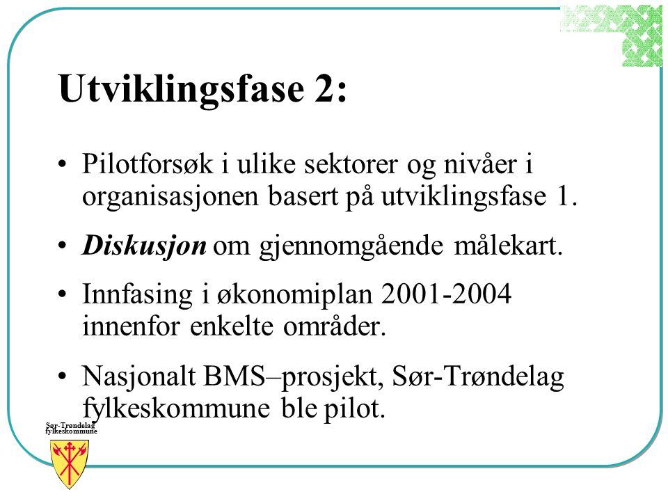 Sør-Trøndelag fylkeskommune Utviklingsfase 2: Pilotforsøk i ulike sektorer og nivåer i organisasjonen basert på utviklingsfase 1. Diskusjon om gjennom