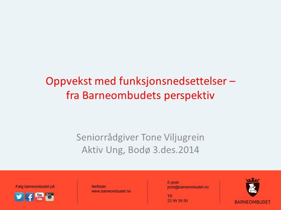 Oppvekst med funksjonsnedsettelser – fra Barneombudets perspektiv Seniorrådgiver Tone Viljugrein Aktiv Ung, Bodø 3.des.2014