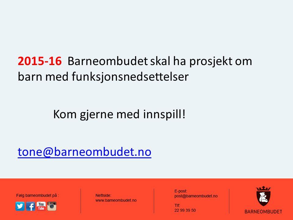 2015-16 Barneombudet skal ha prosjekt om barn med funksjonsnedsettelser Kom gjerne med innspill! tone@barneombudet.no