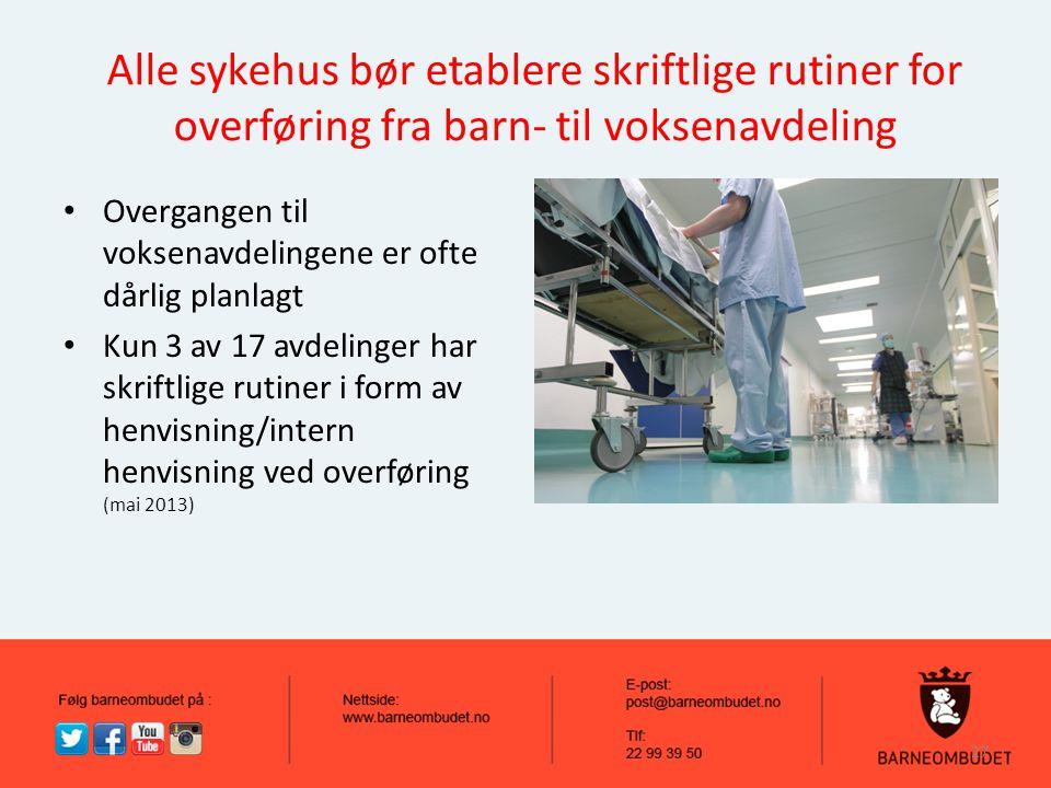Alle sykehus bør etablere skriftlige rutiner for overføring fra barn- til voksenavdeling Overgangen til voksenavdelingene er ofte dårlig planlagt Kun