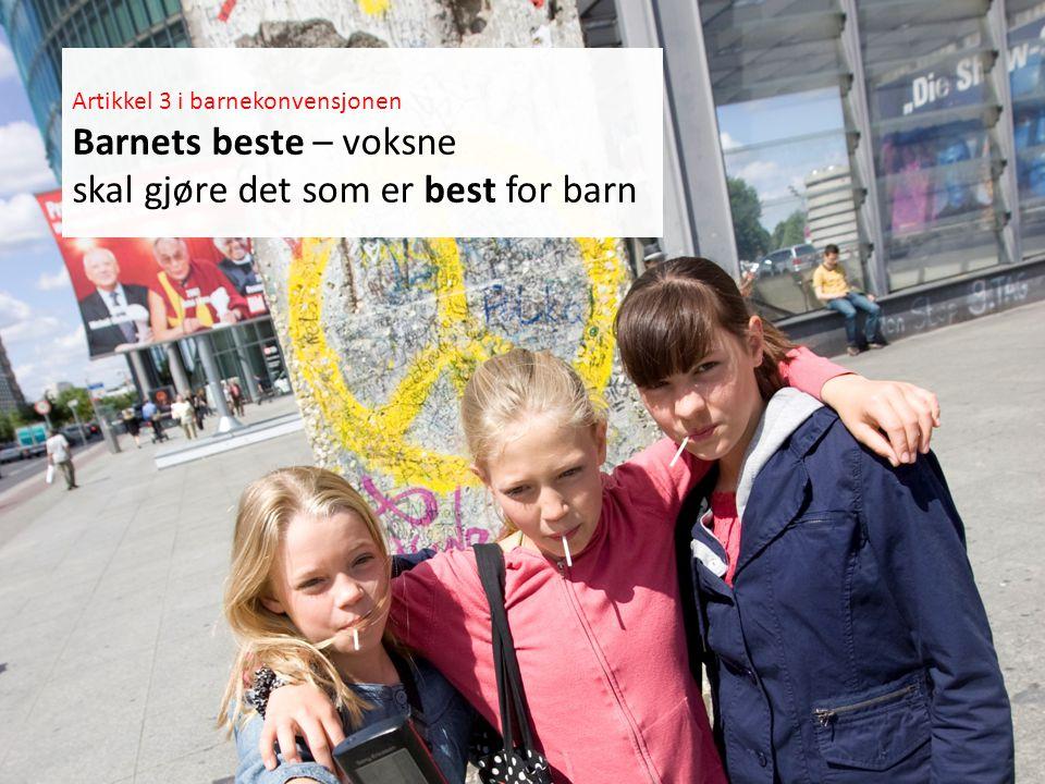 Foto: Dagbladet Artikkel 3 i barnekonvensjonen Barnets beste – voksne skal gjøre det som er best for barn