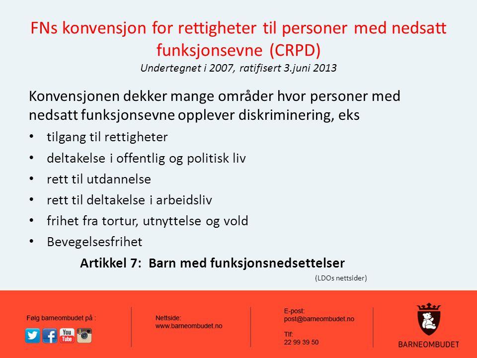 FNs konvensjon for rettigheter til personer med nedsatt funksjonsevne (CRPD) Undertegnet i 2007, ratifisert 3.juni 2013 Konvensjonen dekker mange områ