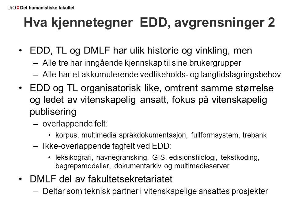 EDD, TL og DMLF har ulik historie og vinkling, men –Alle tre har inngående kjennskap til sine brukergrupper –Alle har et akkumulerende vedlikeholds- o