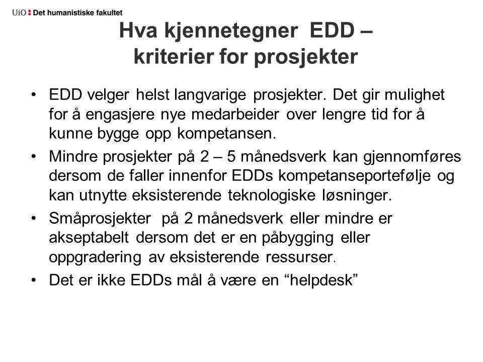 EDD velger helst langvarige prosjekter. Det gir mulighet for å engasjere nye medarbeider over lengre tid for å kunne bygge opp kompetansen. Mindre pro