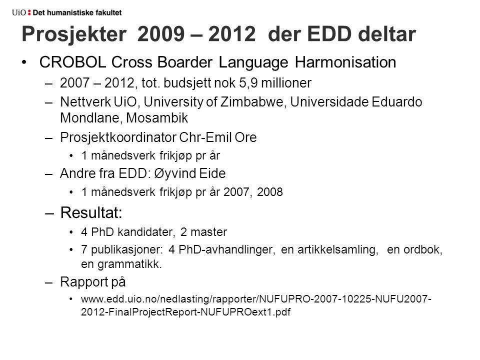 Prosjekter 2009 – 2012 der EDD deltar CROBOL Cross Boarder Language Harmonisation –2007 – 2012, tot. budsjett nok 5,9 millioner –Nettverk UiO, Univers