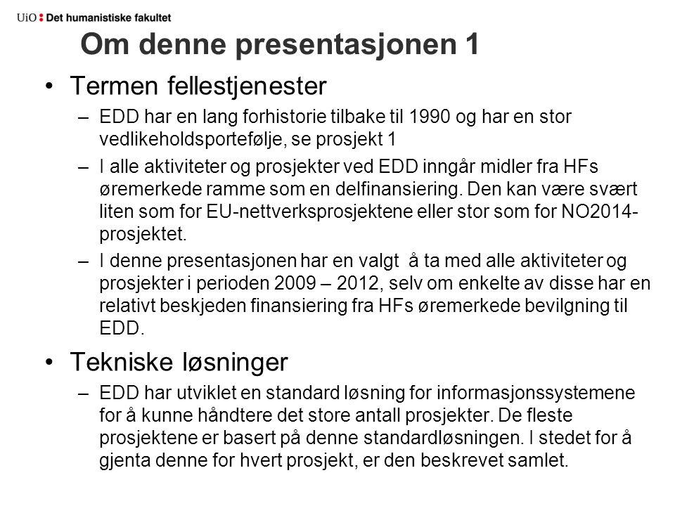Om denne presentasjonen 1 Termen fellestjenester –EDD har en lang forhistorie tilbake til 1990 og har en stor vedlikeholdsportefølje, se prosjekt 1 –I