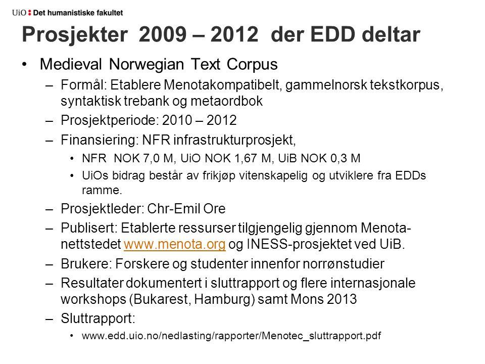 Prosjekter 2009 – 2012 der EDD deltar Medieval Norwegian Text Corpus –Formål: Etablere Menotakompatibelt, gammelnorsk tekstkorpus, syntaktisk trebank