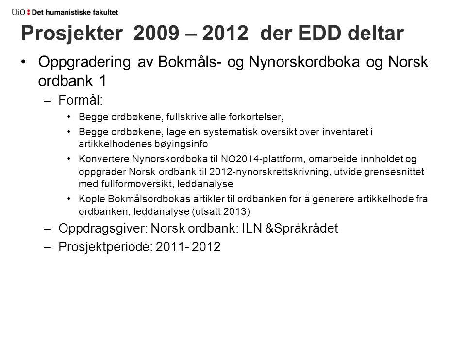 Prosjekter 2009 – 2012 der EDD deltar Oppgradering av Bokmåls- og Nynorskordboka og Norsk ordbank 1 –Formål: Begge ordbøkene, fullskrive alle forkorte