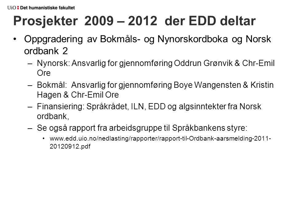 Prosjekter 2009 – 2012 der EDD deltar Oppgradering av Bokmåls- og Nynorskordboka og Norsk ordbank 2 –Nynorsk: Ansvarlig for gjennomføring Oddrun Grønv