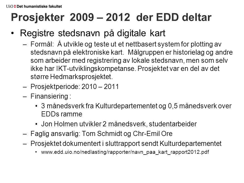 Prosjekter 2009 – 2012 der EDD deltar Registre stedsnavn på digitale kart –Formål: Å utvikle og teste ut et nettbasert system for plotting av stedsnav