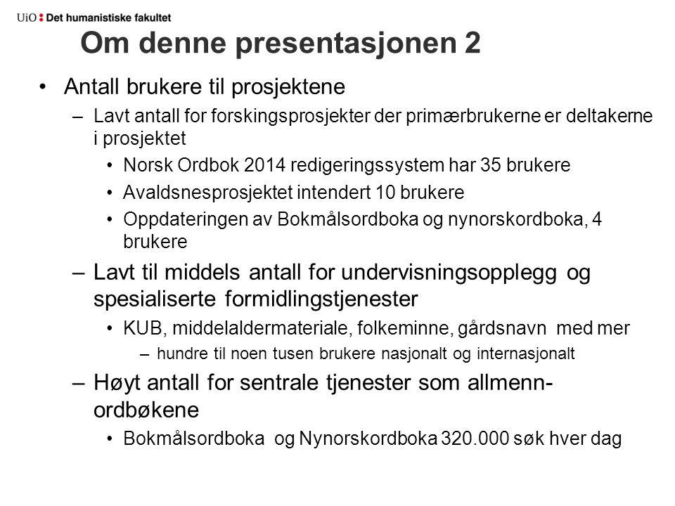Om denne presentasjonen 2 Antall brukere til prosjektene –Lavt antall for forskingsprosjekter der primærbrukerne er deltakerne i prosjektet Norsk Ordb