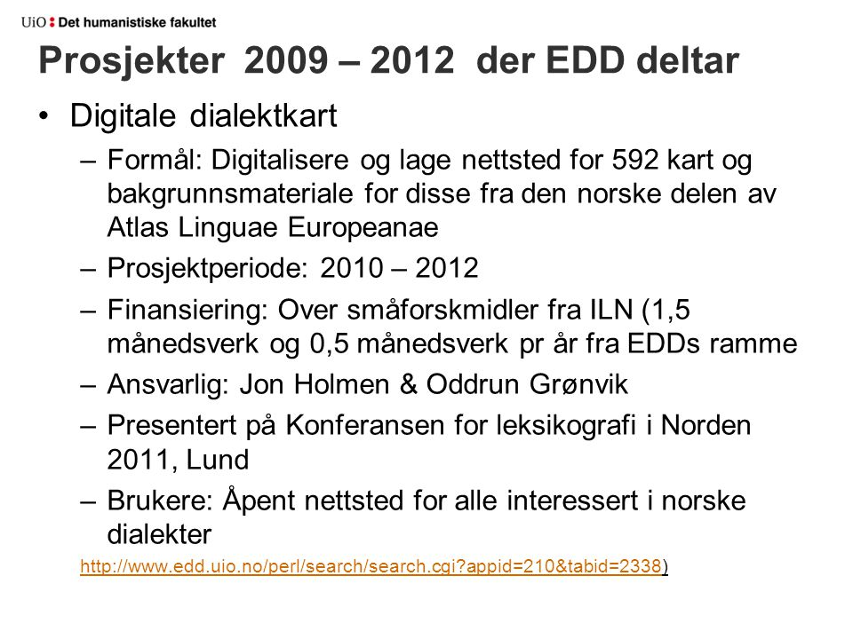 Prosjekter 2009 – 2012 der EDD deltar Digitale dialektkart –Formål: Digitalisere og lage nettsted for 592 kart og bakgrunnsmateriale for disse fra den