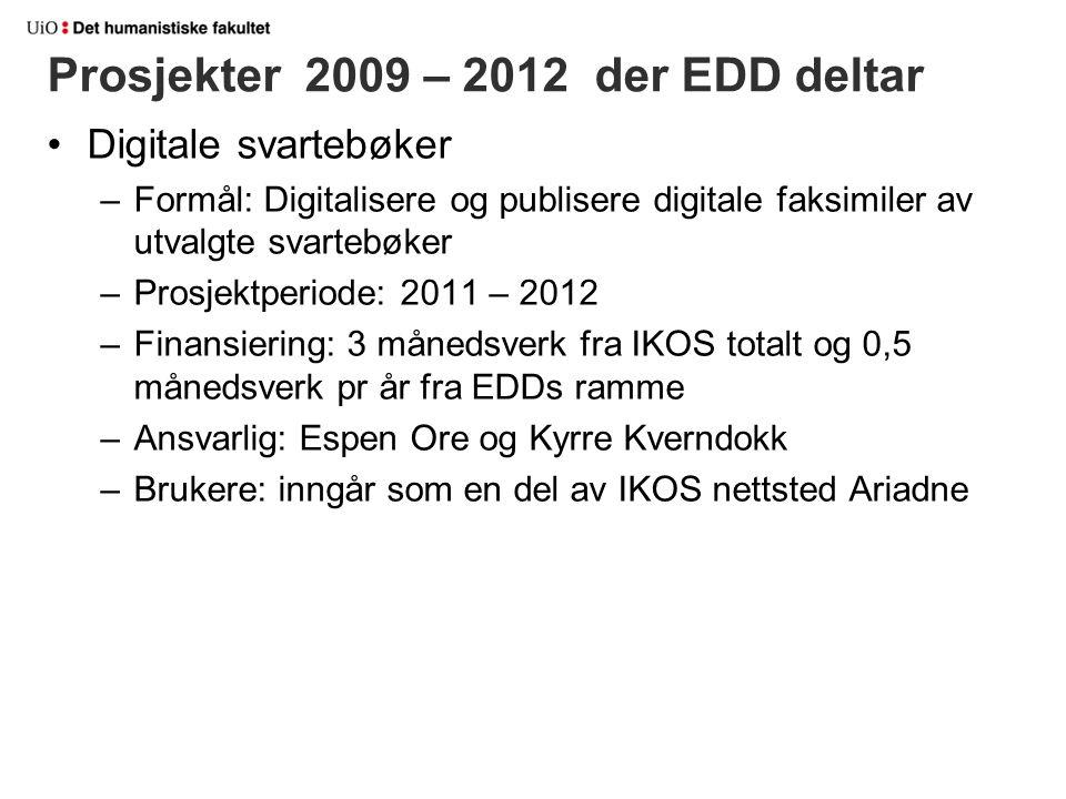 Prosjekter 2009 – 2012 der EDD deltar Digitale svartebøker –Formål: Digitalisere og publisere digitale faksimiler av utvalgte svartebøker –Prosjektper