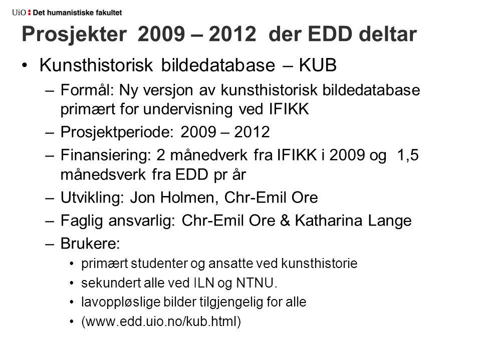 Prosjekter 2009 – 2012 der EDD deltar Kunsthistorisk bildedatabase – KUB –Formål: Ny versjon av kunsthistorisk bildedatabase primært for undervisning