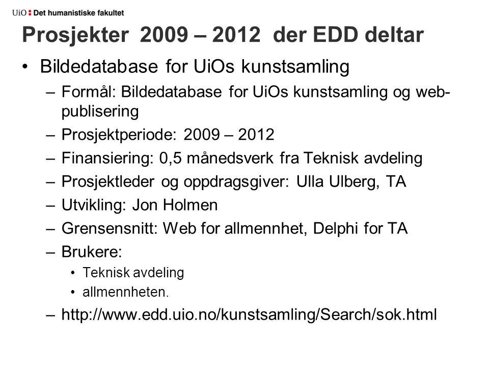 Prosjekter 2009 – 2012 der EDD deltar Bildedatabase for UiOs kunstsamling –Formål: Bildedatabase for UiOs kunstsamling og web- publisering –Prosjektpe
