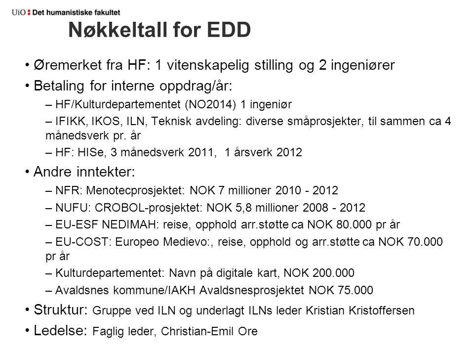 Nøkkeltall for EDD Øremerket fra HF: 1 vitenskapelig stilling og 2 ingeniører Betaling for interne oppdrag/år: – HF/Kulturdepartementet (NO2014) 1 ing