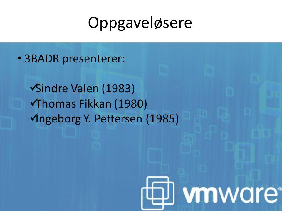 Oppgaveløsere 3BADR presenterer: Sindre Valen (1983) Thomas Fikkan (1980) Ingeborg Y. Pettersen (1985)