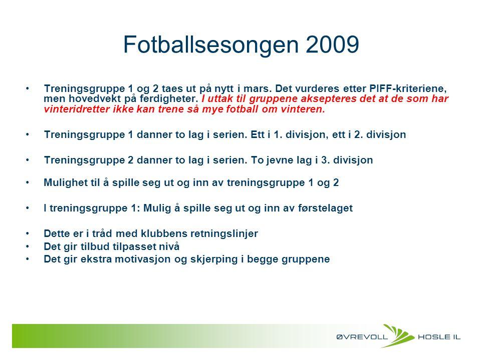Fotballsesongen 2009 Treningsgruppe 1 og 2 taes ut på nytt i mars. Det vurderes etter PIFF-kriteriene, men hovedvekt på ferdigheter. I uttak til grupp