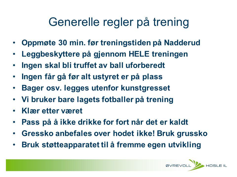 Generelle regler på trening Oppmøte 30 min. før treningstiden på Nadderud Leggbeskyttere på gjennom HELE treningen Ingen skal bli truffet av ball ufor