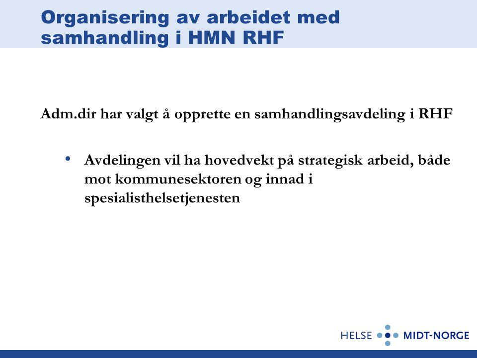 Organisering av arbeidet med samhandling i HMN RHF Forventninger Tydelig regional profil på arbeidet i samhandlingsfeltet De tiltakene som settes i gang ute skal gjenkjennes som del av en regional policy