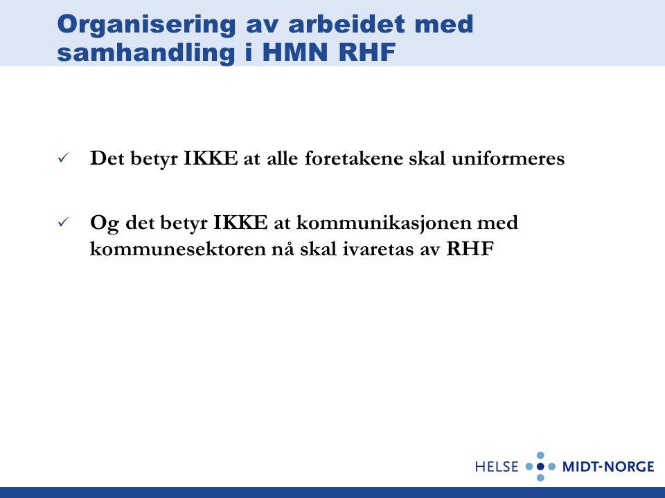 Organisering av arbeidet med samhandling i HMN RHF Det regionale foretaket vil forsterke den kontakten vi har med KS i de tre fylkene, men vil ellers delta på invitasjon fra for eksempel regionråd I konkrete samarbeidsprosjekter må alltid det lokale HF også delta
