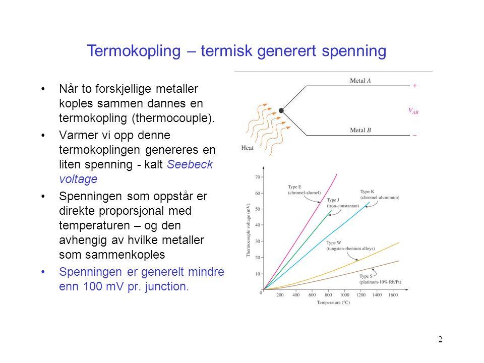 2 Når to forskjellige metaller koples sammen dannes en termokopling (thermocouple). Varmer vi opp denne termokoplingen genereres en liten spenning - k