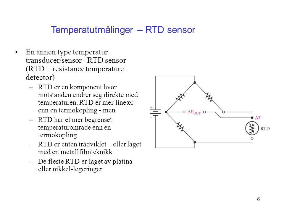 6 En annen type temperatur transducer/sensor - RTD sensor (RTD = resistance temperature detector) –RTD er en komponent hvor motstanden endrer seg dire