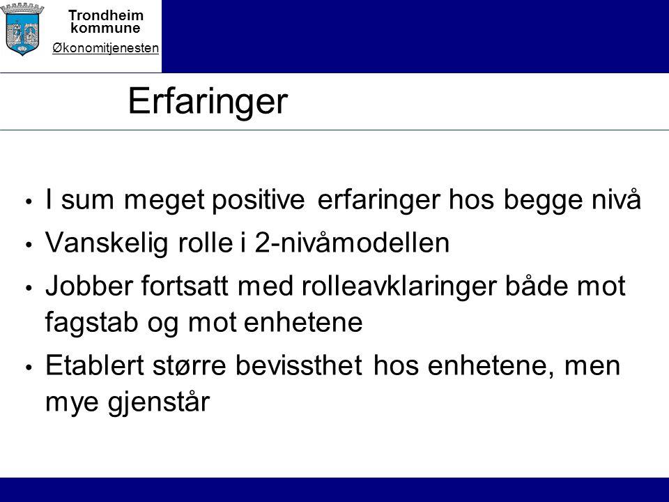Trondheim kommune Økonomitjenesten Erfaringer I sum meget positive erfaringer hos begge nivå Vanskelig rolle i 2-nivåmodellen Jobber fortsatt med rolleavklaringer både mot fagstab og mot enhetene Etablert større bevissthet hos enhetene, men mye gjenstår