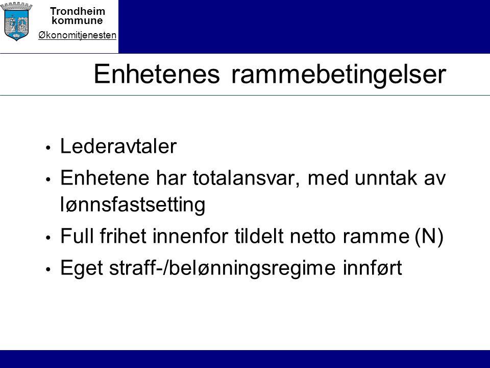 Trondheim kommune Økonomitjenesten Enhetenes rammebetingelser Lederavtaler Enhetene har totalansvar, med unntak av lønnsfastsetting Full frihet innenfor tildelt netto ramme (N) Eget straff-/belønningsregime innført
