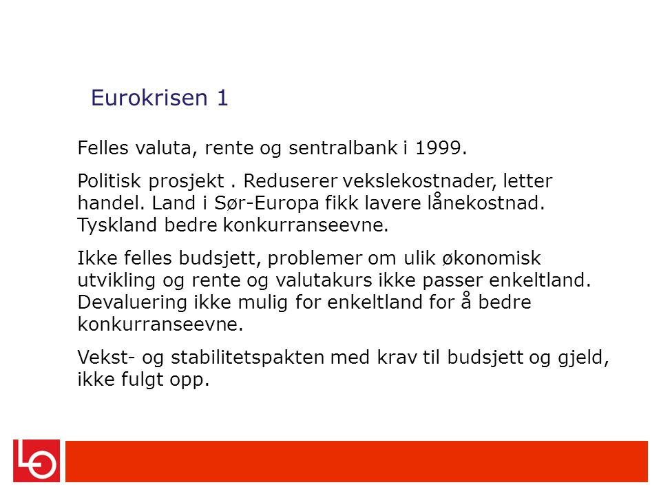 Eurokrisen 1 Felles valuta, rente og sentralbank i 1999.