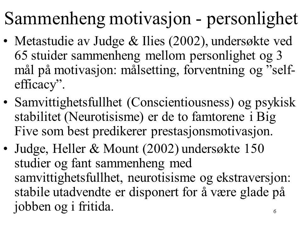 6 Sammenheng motivasjon - personlighet Metastudie av Judge & Ilies (2002), undersøkte ved 65 stuider sammenheng mellom personlighet og 3 mål på motiva