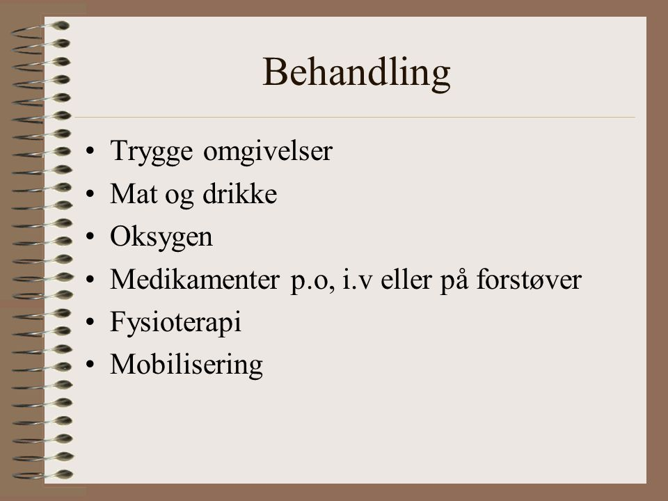 Behandling Trygge omgivelser Mat og drikke Oksygen Medikamenter p.o, i.v eller på forstøver Fysioterapi Mobilisering