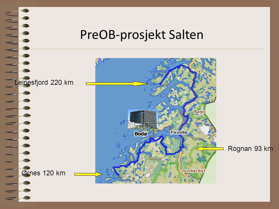 PreOB-prosjekt Salten Leinesfjord 220 km Rognan 93 km Ørnes 120 km