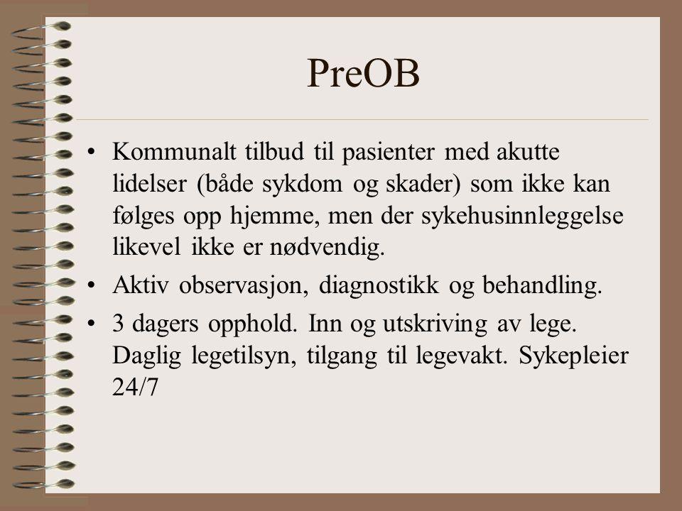 PreOB Kommunalt tilbud til pasienter med akutte lidelser (både sykdom og skader) som ikke kan følges opp hjemme, men der sykehusinnleggelse likevel ikke er nødvendig.