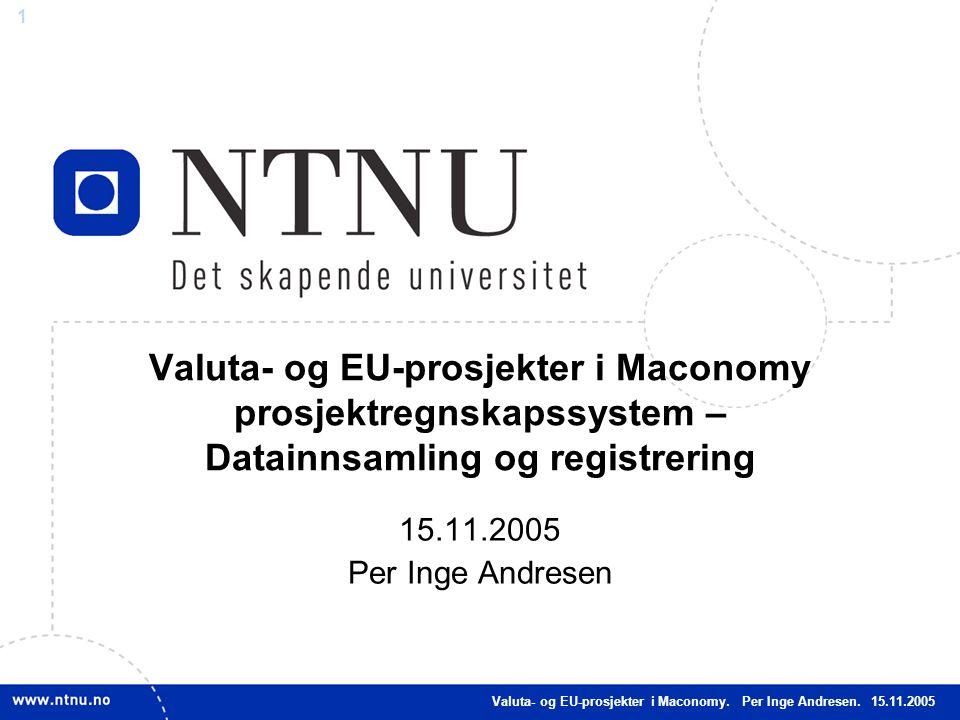 1 Valuta- og EU-prosjekter i Maconomy. Per Inge Andresen. 15.11.2005 Valuta- og EU-prosjekter i Maconomy prosjektregnskapssystem – Datainnsamling og r