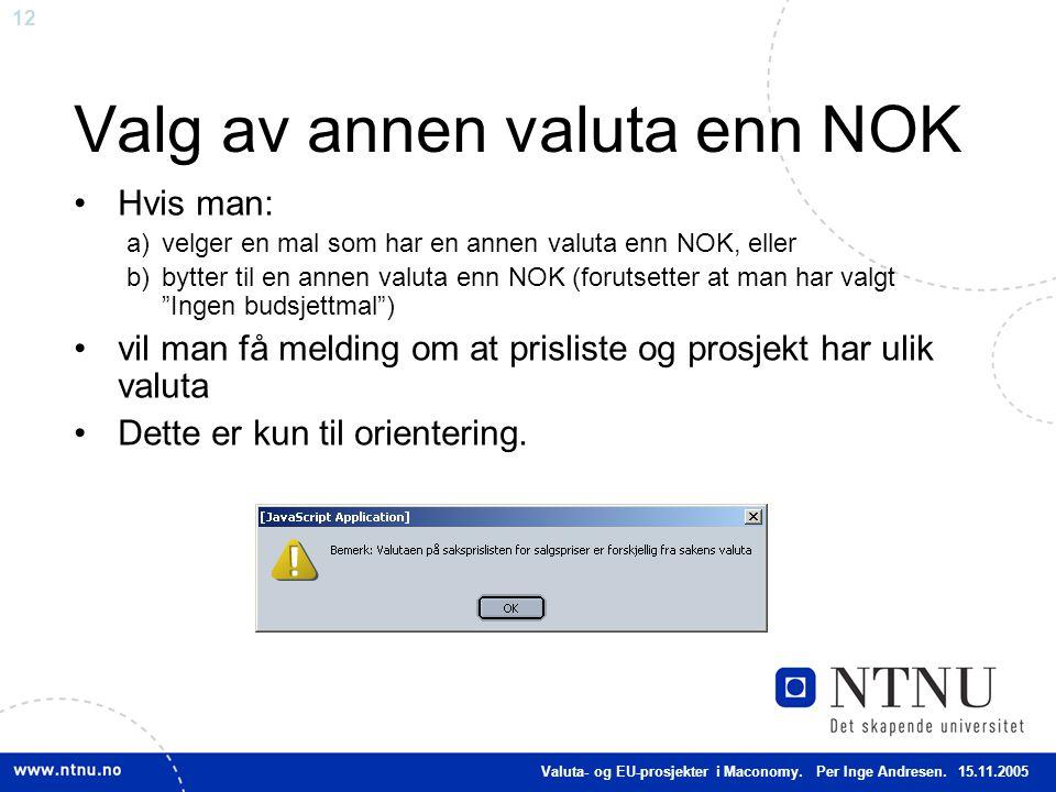 12 Valg av annen valuta enn NOK Hvis man: a)velger en mal som har en annen valuta enn NOK, eller b)bytter til en annen valuta enn NOK (forutsetter at
